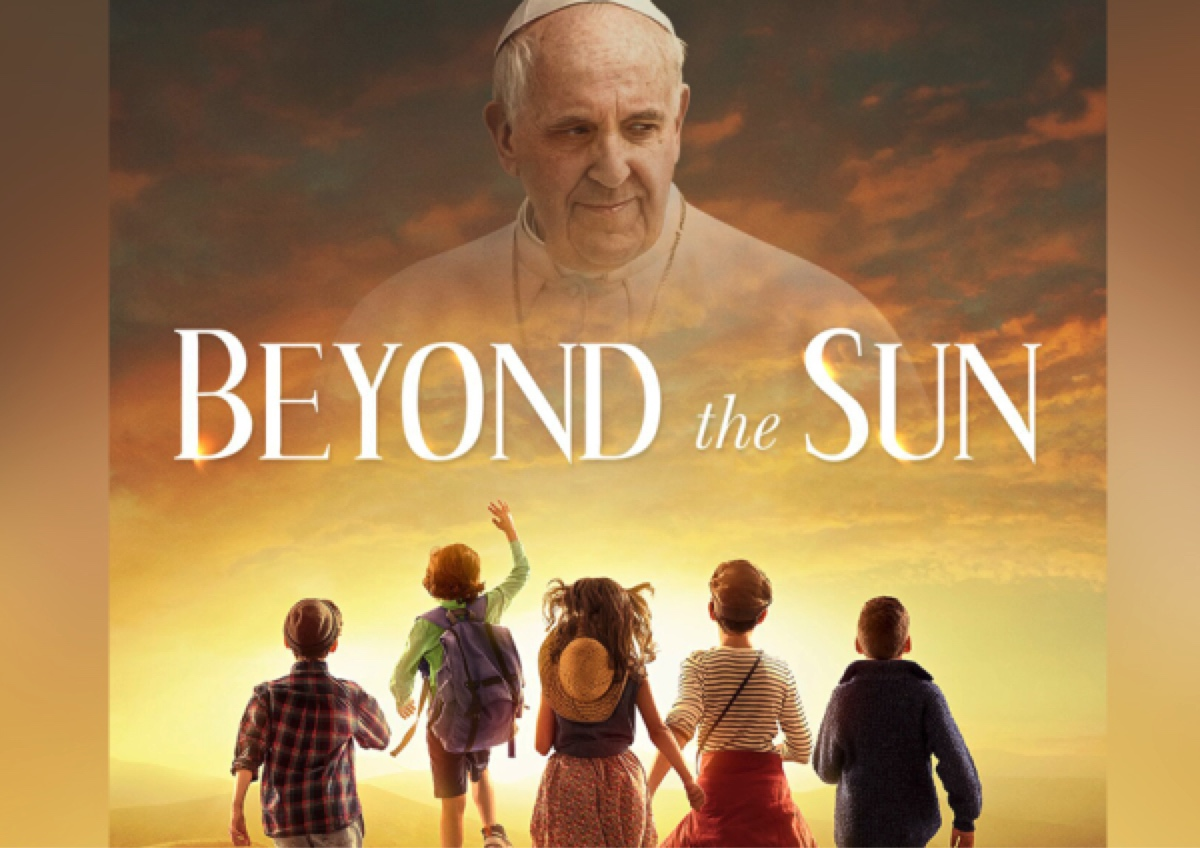 Beyond the Sun - with a special appearance by Pope Francis