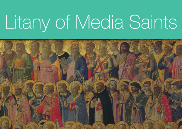 Litany of Media Saints for Media Mindfulness